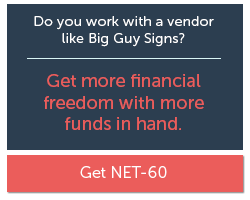 Do you work with vendors like Big Guy Signs? Get NET-60 terms.