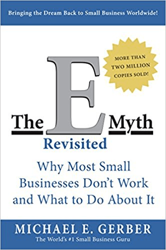 The E-Myth Revisited: Why Most Businesses Don't Work and What to Do About It